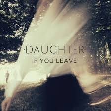 12. Daughter - If You Leave